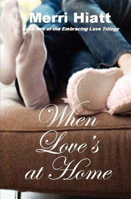 When Loves at Home (Embracing Love Trilogy, #2)  by  Merri Hiatt