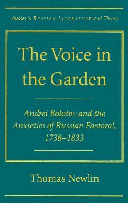 The Voice in the Garden: Andrei Bolotov and the Anxieties of Russian Pastoral 1738-1833 Thomas Newlin