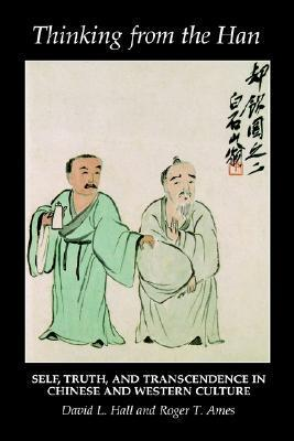 Thinking from the Han: Self, Truth, and Transcendence in Chinese and Western Culture David L. Hall