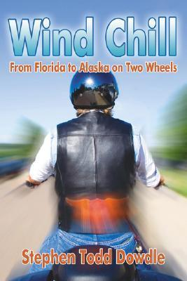 Wind Chill: From Florida to Alaska on Two Wheels  by  Stephen Todd Dowdle