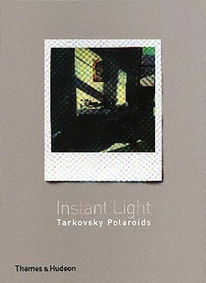 Instant Light: Tarkovsky Polaroids  by  Andrei Tarkovsky