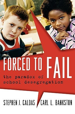 Forced To Fail: The Paradox Of School Desegregation  by  Stephen J. Caldas