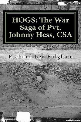 Hogs: The War Saga of Pvt. Johnny Hess, CSA  by  Richard Lee Fulgham