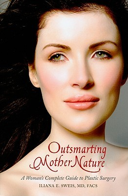 Outsmarting Mother Nature: A Womans Complete Guide to Plastic Surgery  by  Iliana E. Sweis
