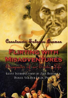 Flirting with Misadventures: Escapades of an Exotic Life  by  Constancio Sulapas Asumen