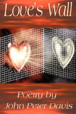 Loves Wall - Poetry  by  John Peter Davis