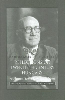 Reflections on Twentieth Century Hungary: A Hungarian Magnates View Moric Kornfeld