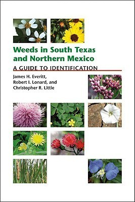 Weeds in South Texas and Northern Mexico: A Guide to Identification James H. Everitt