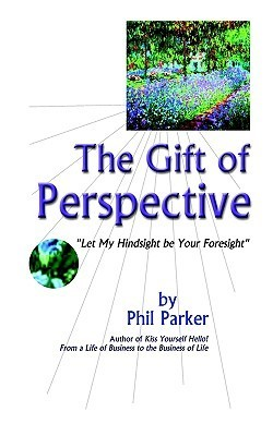 The Gift of Perspective Phil Parker