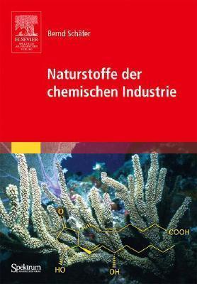 Naturstoffe der chemischen Industrie  by  Bernd Schafer