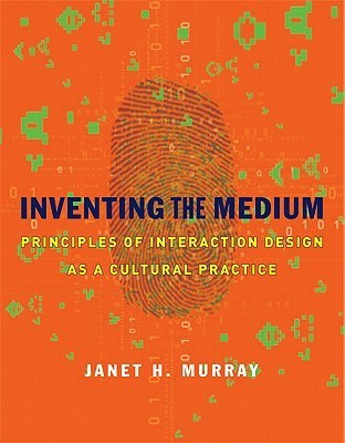 Inventing the Medium: Principles of Interaction Design as a Cultural Practice  by  Janet H. Murray