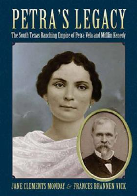 Petra's Legacy: The South Texas Ranching Empire of Petra Vela and Mifflin Kenedy  by  Jane Clements Monday