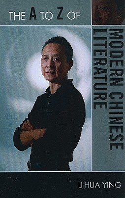 The A to Z of Modern Chinese Literature Li-hua Ying