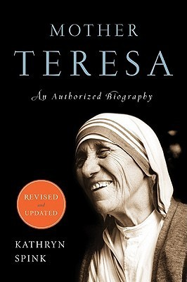 Mother Teresa (Revised Edition): An Authorized Biography Kathryn Spink