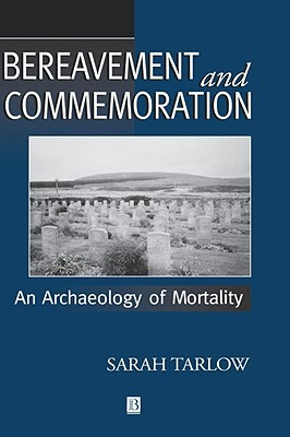 Bereavement and Commemoration: The Archaeology of Mortality  by  Sarah Tarlow