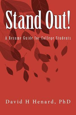 Stand Out! a Resume Guide for College Students  by  David H. Henard