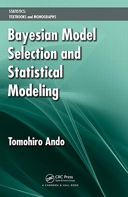 Bayesian Model Selection and Statistical Modeling  by  Tomohiro Ando