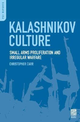 Kalashnikov Culture: Small Arms Proliferation and Irregular Warfare Christopher Carr