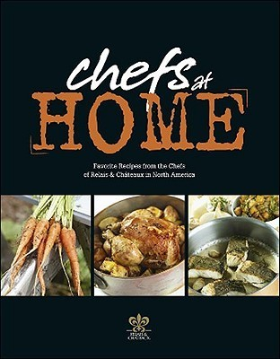 Chefs at Home: Favorite Recipes from the Chefs of Relais & Chateaux North America  by  Relais & Chateaux