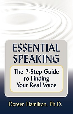 Essential Speaking: The 7-Step Guide to Finding Your Real Voice  by  Doreen Hamilton
