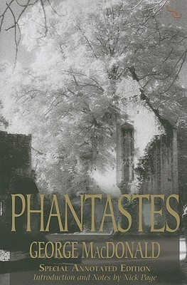 Phantastes: The Annotated 150th Anniversary Edition George MacDonald