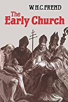 The Early Church: From The Beginnings To 461  by  William H.C. Frend