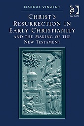 Christs Resurrection in Early Christianity and the Making of the New Testament. Markus Vinzent Markus Vinzent