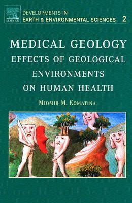 Medical Geology: Effects of Geological Environments on Human Health  by  Miomir M. Komatina