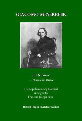 Giacomo Meyerbeer: LAfricaine Deuxieme Partie (22 Morceaux Et Fragments Inedits) Robert Ignatius Letellier