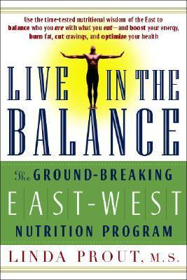 Live in the Balance: The Ground-Breaking East-West Nutrition Program  by  Linda Prout