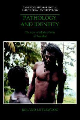 Pathology and Identity: The Work of Mother Earth in Trinidad Roland Littlewood
