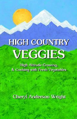 High Country Veggies  by  Cheryl Anderson Wright