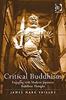 Critical Buddhism: Engaging with Modern Japanese Buddhist Thought James Mark Shields