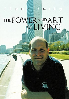 The Power and Art of Living  by  Teddy Smith