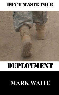 Dont Waste Your Deployment  by  Mark Waite