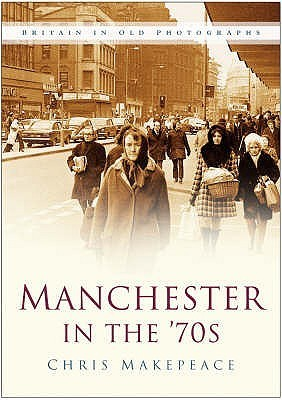 Manchester In The 70s  by  Chris Makepeace
