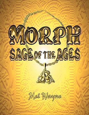 Morph: Sage of the Ages Mel Wayne