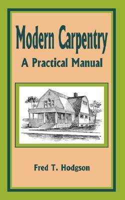 Modern Carpentry: A Practical Manual  by  Frederick Thomas Hodgson