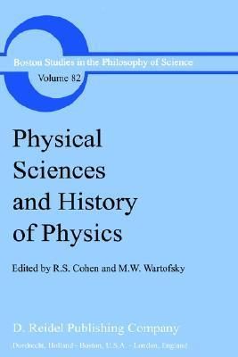 Physical Sciences and History of Physics Robert S. Cohen