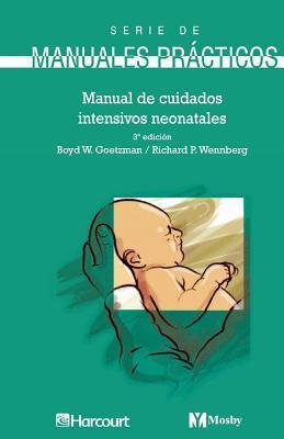 Manual de Cuidados Intensivos Neonatales  by  B.W. Goetzman