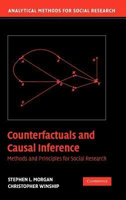 Counterfactuals and Causal Inference: Methods and Principles for Social Research Stephen L. Morgan