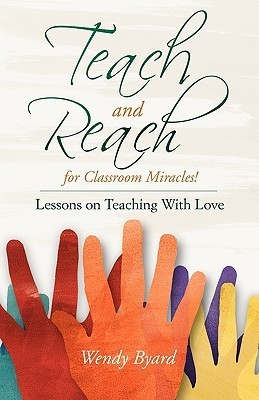 Teach and Reach for Classroom Miracles  by  Wendy Byard