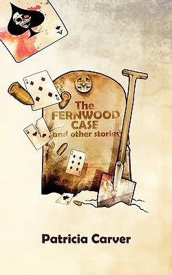 The Fernwood Case and Other Stories Patricia Carver