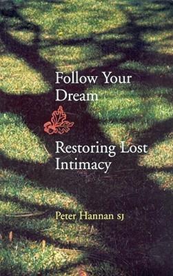Follow Your Dream: Restoring Lost Intimacy Peter Hannan