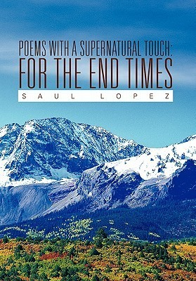Poems with a Supernatural Touch: For the End Times Saul Lopez