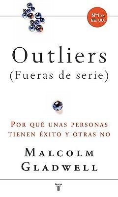 Outliers (Fueras de serie): Por qué unas personas tienen éxito y otras no  by  Malcolm Gladwell
