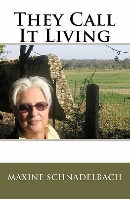 They Call It Living Maxine Schnadelbach