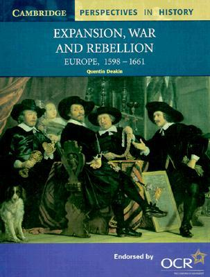 Expansion, War and Rebellion: Europe, 1598-1661  by  Quentin Deakin