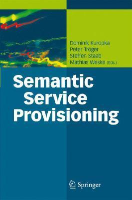 Semantic Service Provisioning Dominik Kuropka