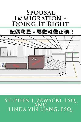 Spousal Immigration - Doing It Right  by  Stephen Zawacki